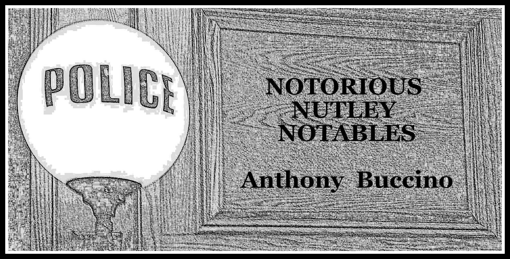 Notorious Nutley Notables - Murder, Major Crime, and the Loss of Innocents by Anthony Buccino