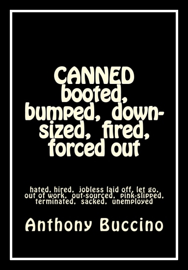 Canned booted bumped down-sized fired forced out, by Anthony Buccino