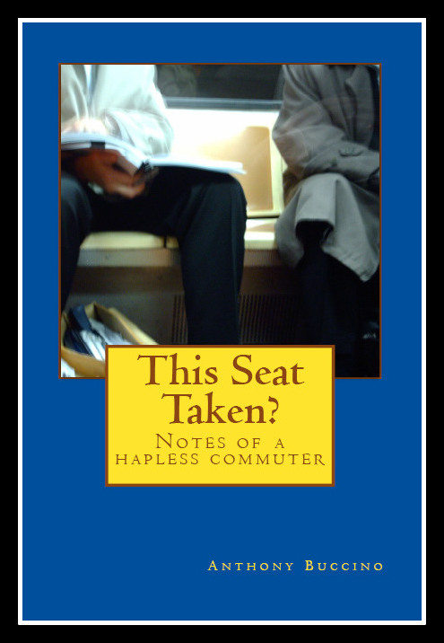 This Seat Taken? Notes of a Hapless Commuter by Anthony Buccino