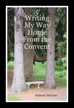 Writing My Way Home from the Convent by Anthony Buccino